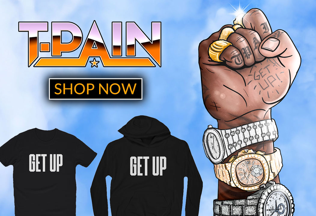 T-Pain Get Up Merch